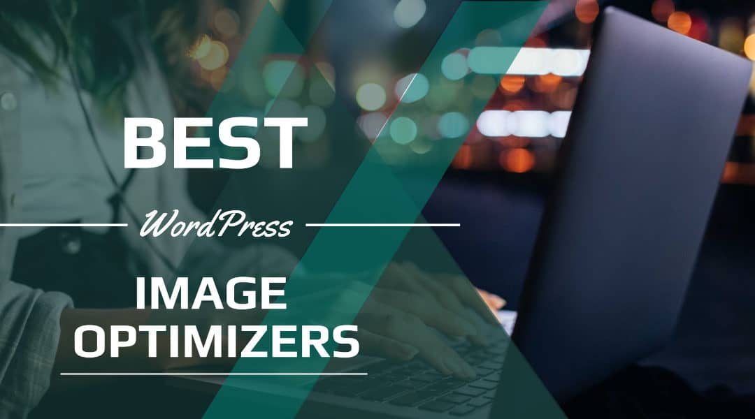The 4 Best WordPress Image Optimizer Plugins
